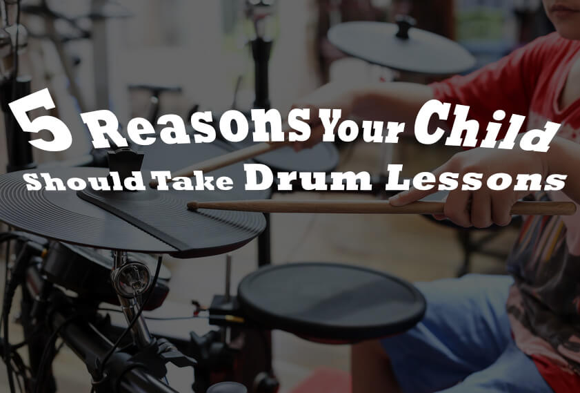 5 Reasons Your Child Should Take Drum Lessons