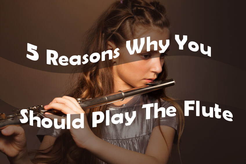 5 Reasons Why You Should Play The Flute