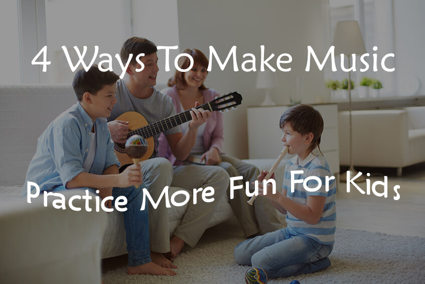 4 Ways To Make Music Practice More Fun For Kids