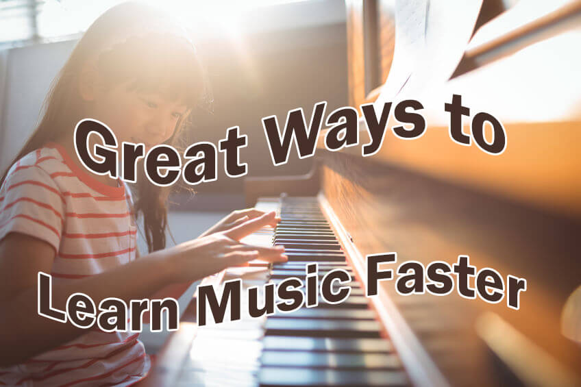 Great Ways to Learn Music Faster